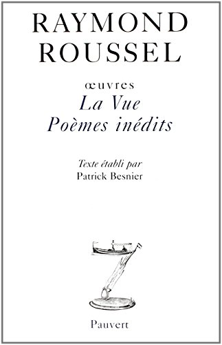 OEUVRES. Tome 4, La Vue, Poèmes inédits: Raymond Roussel