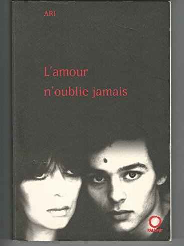 L'amour n'oublie jamais: Recit (French Edition): Ari