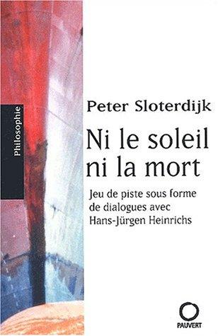 NI LE SOLEIL NI LA MORT: SLOTERDIJK PETER