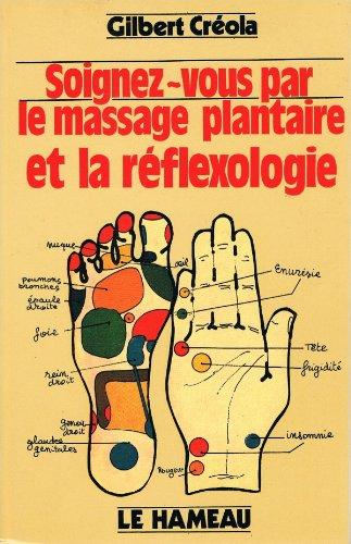 9782720300257: Soignez-vous par le massage plantaire et la réflexologie