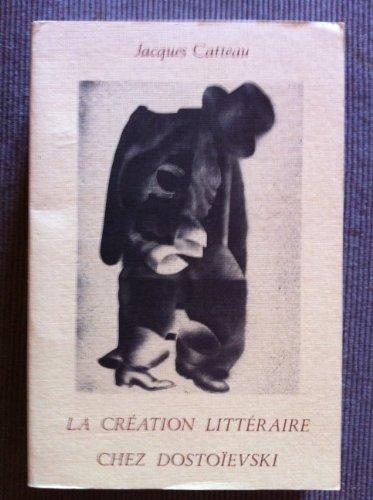 La création littéraire chez Dostoïevski: CATTEAU ( Jacques ) [ DOSTOIEVSKI ]