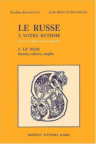 9782720403453: Le russe à votre rythme : Tome 2, Le nom, substantif, adjectif, pronom, formes, valeurs, emploi
