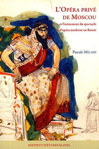 L'Opéra privé de Moscou et la naissance de l'opéra moderne en Russie: MELANI (...