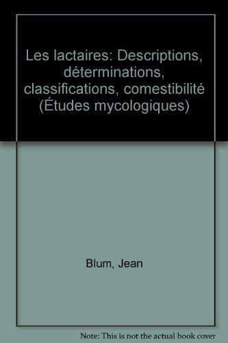 LES LACTAIRES: DESCRIPTIONS, D?TERMINATIONS, CLASSIFICATIONS, COMESTIBILIT? (??TUDES: Jean Blum