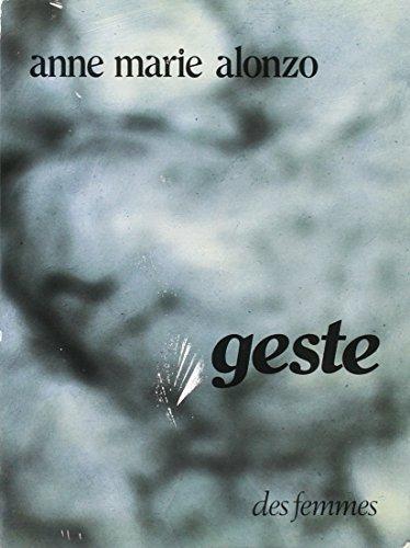 Geste (Des femmes du M.L.F. e�ditent--) (French Edition): Anne-Marie Alonzo