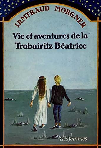 Vie et aventures de la trobairitz beatrice (French Edition): Irmtraud Morgner