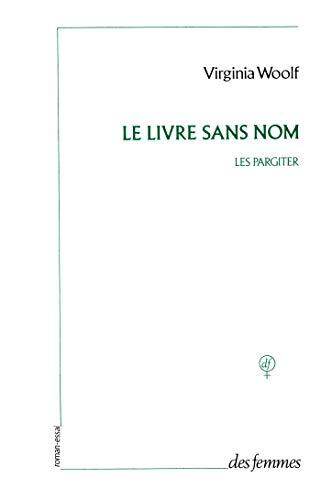 Le Livre sans nom: Les Pargiter (2721002759) by Woolf, Virginia; Leaska, Mitchell Alexander; Durastanti, Sylvie