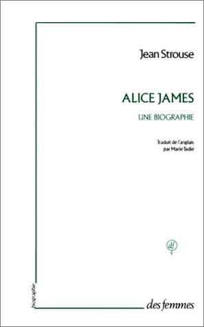Alice james, une biographie (French Edition): Jean Strouse