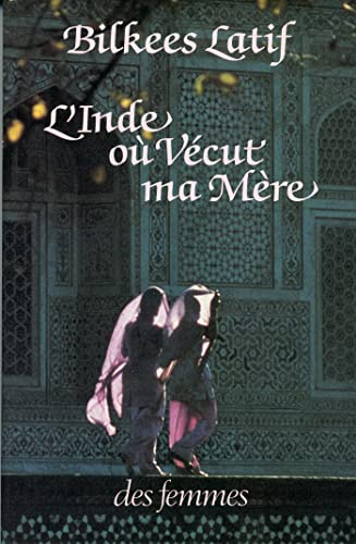 Inde ou vecut ma mere b (French Edition): Bilkees Latif