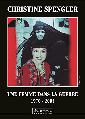 UNE FEMME DANS LA GUERRE : 1970-2005: SPENGLER CHRISTINE