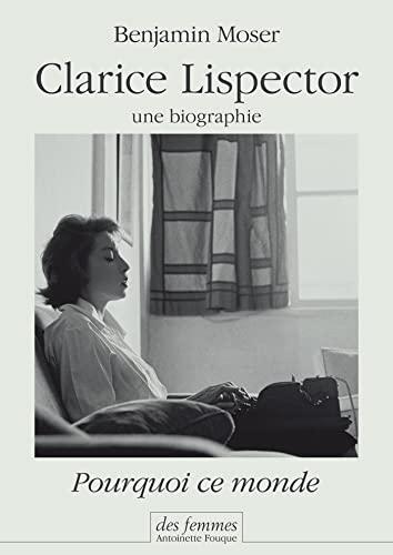 pourquoi ce monde ; une biographie de Clarice Lispector: Benjamin Moser