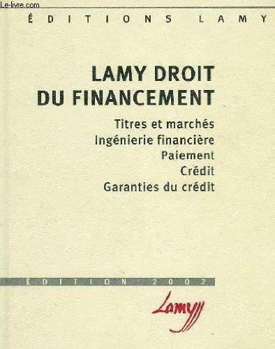 9782721209368: Lamy Droit du financement. Titres et marchés, ingénierie financière, paiement, crédit, garanties du crédit, édition 2002