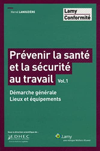 Prevenir la sante et la securite au travail vol.1. demarche generale. lieux et equipements
