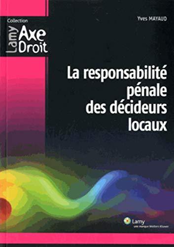 La responsabilite penale des decideurs locaux: Mayaud Yves