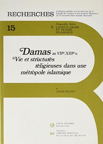 9782721460042: Damas au VIIe/XIIIe siècle. : Vie et structures religieuses d'une métropole islamique