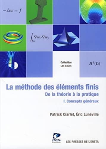 9782722509177: La méthode des éléments finis : de la théorie à la pratique : Tome 1, Concepts généraux (Les Cours)