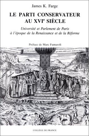 9782722600003: Le parti conservateur au XVIe si�cle: Universit� et Parlement de Paris � l'�poque de la Renaissance et de la R�forme