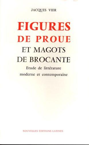 Figures de proue et magots de brocante: Etudes de litterature moderne et contemporaine (French ...