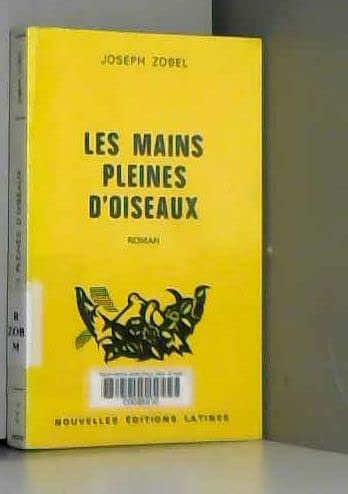 Les mains pleines d'oiseaux: Roman (French Edition) (272330048X) by Joseph Zobel