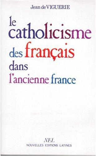 9782723303750: Le catholicisme des fran�ais dans l'ancienne France