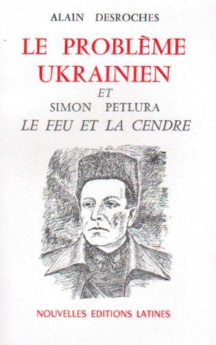 9782723312653: Le problème ukrainien et Simon Petlura : Le feu et la cendre
