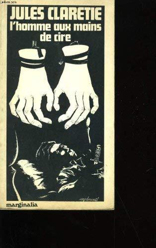 L Homme aux mains de cire: Clarétie Jules