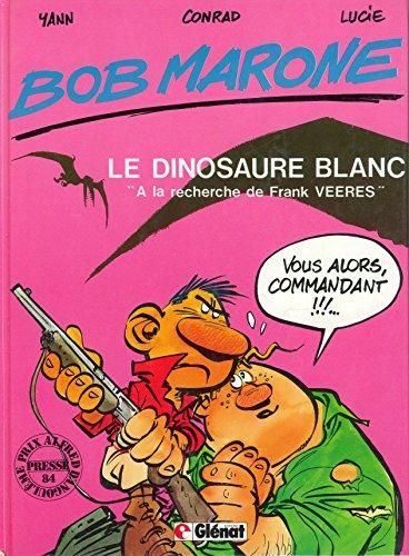 9782723404341: Le dinosaure blanc À la recherche de Frank Veeres (Bob Marone, tome 1)