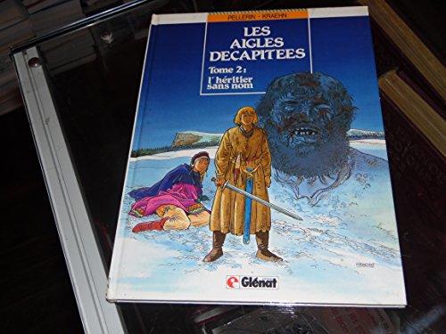 9782723407793: Les aigles décapitées, Tome 2 : L'Héritier sans nom