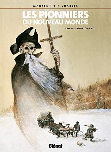 Les Pionniers du nouveau monde, tome 3 : Le Champ d'en haut (French Edition): Charles J.F