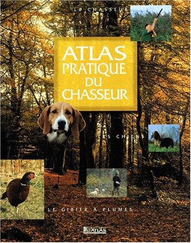 9782723430456: Atlas pratique du chasseur