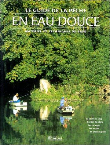 9782723432504: Le Guide de la pêche en eau douce. Matériel et techniques de base