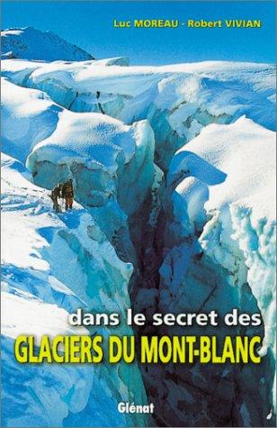 9782723432955: Dans le secret des glaciers du Mont-Blanc