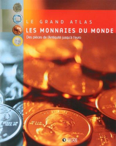 9782723436564: Le Grand Atlas des monnaies du monde : De l'antiquité à l'Euro