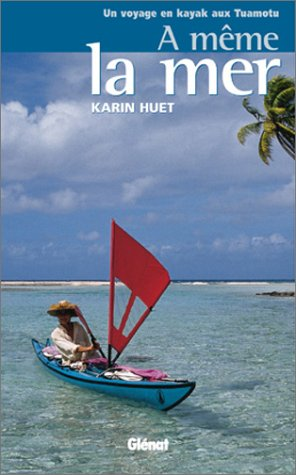 9782723436823: A même la mer : Un voyage en kayak aux Tuamotu