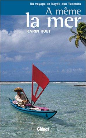 A même la mer : Un voyage: Huet, Karin
