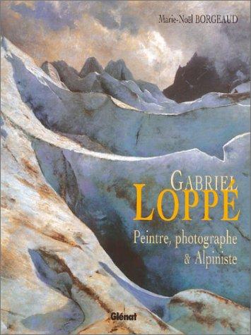 9782723439862: Gabriel Loppe : Peintre et alpiniste