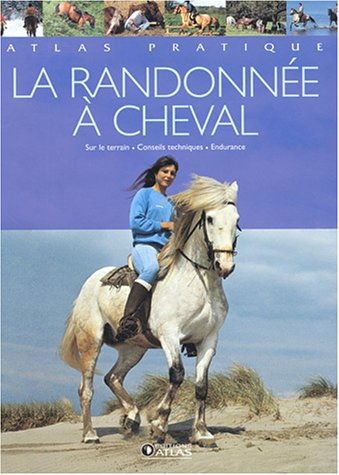 9782723446488: La randonn�e � cheval : Conseils techniques, partir, sur le terrain