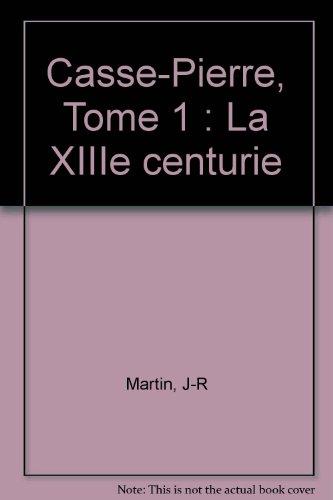 9782723447201: Casse-Pierre, Tome 1 : La XIIIe centurie