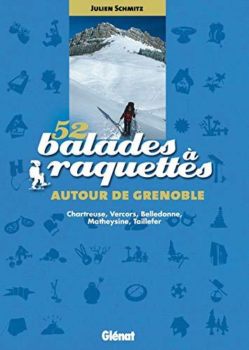 9782723451369: 52 Balades à raquettes autour de Grenoble : Chartreuse, Vercors, Belledonne, Matheysine, Taillefer