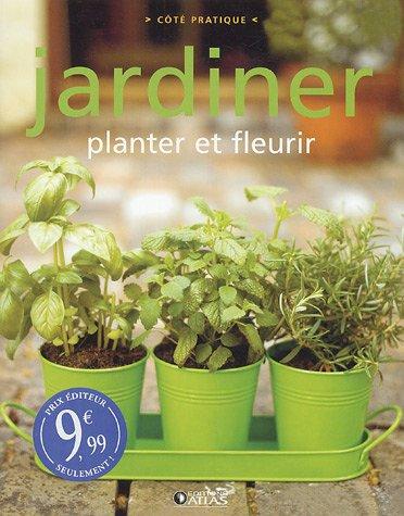 Jardiner - planter et fleurir (Côté pratique): Atlas