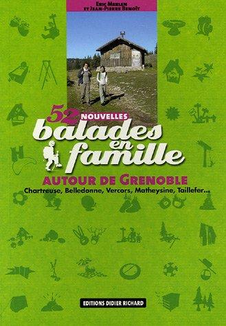 9782723453547: 52 Nouvelles balades en famille autour de Grenoble : Chartreuse, Belledonne, Vercors, Matheysine, Taillefer...