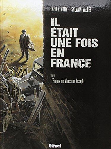 IL ÉTAIT UNE FOIS EN FRANCE T01 : L'EMPIRE DE MONSIEUR JOSEPH: NURY FABIEN
