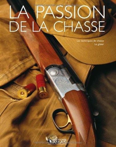 9782723456852: La passion de la chasse Coffret 2 volumes : La chasse ; Le gibier et les techniques de chasse
