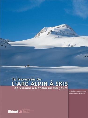 TRAVERSÉE DE L'ARC ALPIN À SKIS (LA) : DE VIENNE À MENTON EN 100 JOURS: ...
