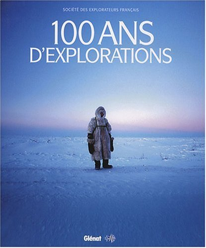 9782723461375: 100 Ans d'explorations (French Edition)