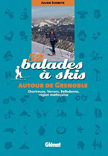 9782723464161: 52 balades � skis autour de Grenoble : Chartreuse, Vercors, Belledonne, r�gion matheysine
