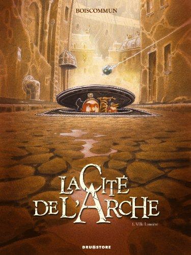 CITÉ DE L'ARCHE T.01 (LA) : VILLE LUMIÈRE: BOISCOMMUN OLIVIER G.