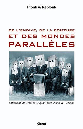9782723470568: De l'endive, de la coiffure et des mondes parall�les : Entretiens de Plan et Duplan avec Plonk et Replonk