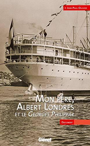 9782723473347: Mon père, Albert Londres et le Georges Philippar (French Edition)