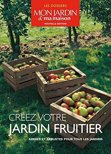 9782723475358: Cr�ez votre jardin fruitier : Arbres et arbustes pour tous les jardins